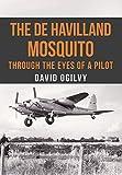 The de Havilland Mosquito: Through the Eyes of a Pilot