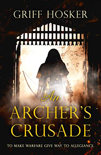 An Archer's Crusade: A thrilling medieval historical fiction (Lord Edward's Archer series Book 3)