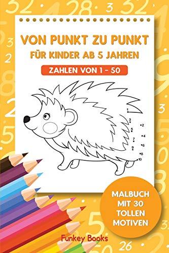 Von Punkt zu Punkt für Kinder ab 5 Jahren – Zahlen von 1–50: Malbuch mit 30 tollen Motiven