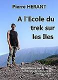 A l'Ecole du trek sur les Iles: Les traversées à pied de l'île de la Réunion, de la Corse et de l'île de La Palma (French Edition)