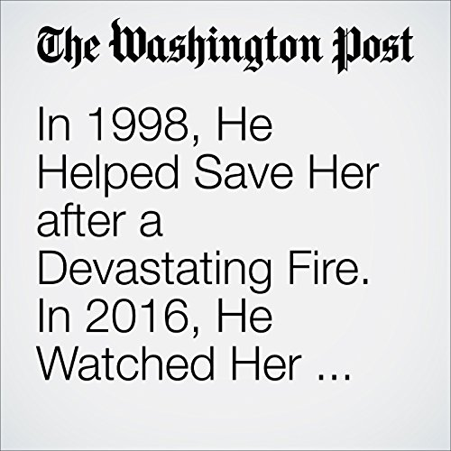In 1998, He Helped Save Her after a Devastating Fire. In 2016, He Watched Her Graduate College cover art