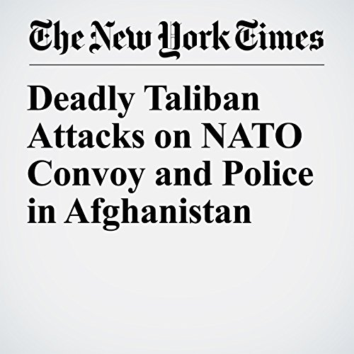 Deadly Taliban Attacks on NATO Convoy and Police in Afghanistan copertina