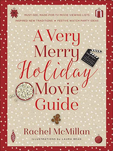 A Very Merry Holiday Movie Guide: *Must-See, Made-for-TV Movie Viewing Lists *Inspired New Traditions *Festive Watch Party Ideas