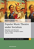 Popular Music Theatre under Socialism: Operettas and Musicals in the Eastern European States 1945 to 1990