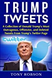 Trump Tweets: A Collection of Donald Trump's Most Outrageous, Offensive, and Deleted Tweets From Trump's Twitter Page: (Booklet)