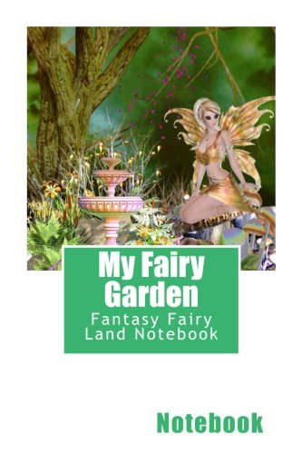 My Fairy Garden: Fantasy Fairy Land Notebook 150 pages lined