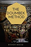 The Doumbek Method: How to Play the Doumbek, The History of the Instrument, Arabic Vs. Turkish Style, The Doumbek Business & More