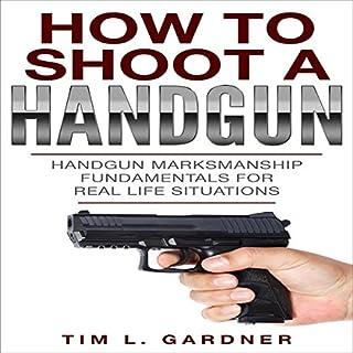 How to Shoot a Handgun: Handgun Marksmanship Fundamentals for Real Life Situations audiobook cover art