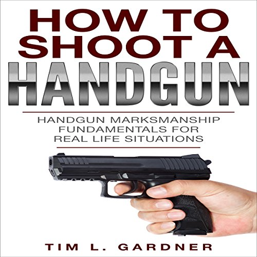 How to Shoot a Handgun: Handgun Marksmanship Fundamentals for Real Life Situations                   By:                                                                                                                                 Tim L. Gardner                               Narrated by:                                                                                                                                 Weston Gritt                      Length: 1 hr and 34 mins     7 ratings     Overall 3.9