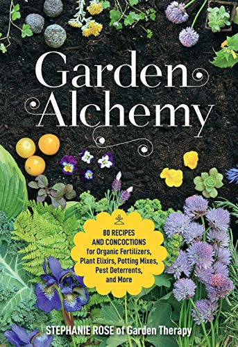 Garden Alchemy:80 Recipes and Concoctions for Organic Fertilizers, Plant Elixirs, Potting Mixes, Pest Deterrents, and More by [Stephanie Rose]