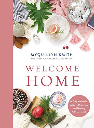 Compare Textbook Prices for Welcome Home: A Cozy Minimalist Guide to Decorating and Hosting All Year Round  ISBN 9780310351931 by Smith, Myquillyn