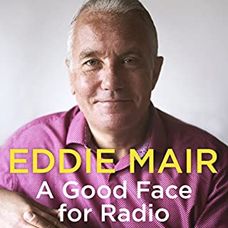 A Good Face for Radio     Confessions of a Radio Head              By:                                                                                                                                 Eddie Mair                               Narrated by:                                                                                                                                 Eddie Mair                      Length: 7 hrs and 24 mins     42 ratings     Overall 4.3