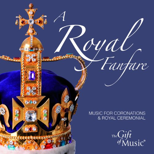 Royal Fanfare-Music For Cononations & Royal Ceremo