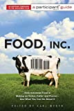 Food Inc.: A Participant Guide: How Industrial Food is Making Us Sicker, Fatter, and Poorer-And What You Can Do About It - Participant Media