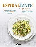 Espiralízate! 80 recetas deliciosas y sanas para espiralizar tu cocina (Salud natural)