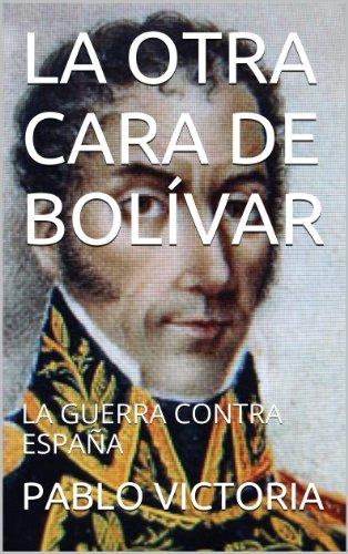 LA OTRA CARA DE BOLÍVAR: LA GUERRA CONTRA ESPAÑA (GRANDES MITOS DE LA HISTORIA DE COLOMBIA nº 2) eBook: VICTORIA, PABLO: Amazon.es: Tienda Kindle
