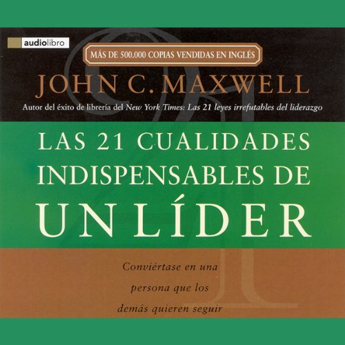Las 21 Cualidades Indispendables de un Lider [The 21 Indispensable Qualities of a Leader] audiobook cover art