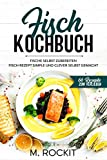 Fisch Kochbuch, Fische selbst zubereiten.: Fisch Rezept simple und clever selbst gemacht. (66...