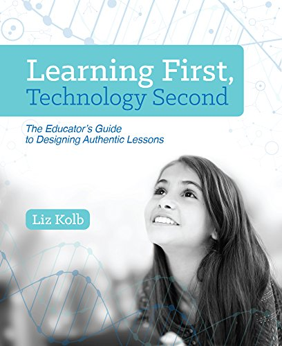 Compare Textbook Prices for Learning First, Technology Second: The Educator's Guide to Designing Authentic Lessons  ISBN 9781564843890 by Kolb, Liz