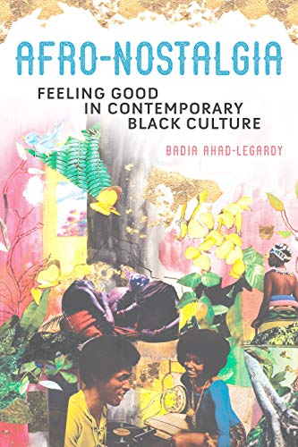 Afro-Nostalgia: Feeling Good in Contemporary Black Culture (New Black Studies Series Book 1) (English Edition)
