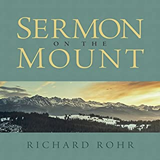 Sermon on the Mount                   By:                                                                                                                                 Richard Rohr                               Narrated by:                                                                                                                                 Richard Rohr                      Length: 7 hrs and 29 mins     61 ratings     Overall 4.8