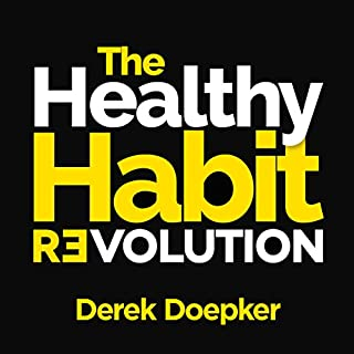 The Healthy Habit Revolution     Create Better Habits in 5 Minutes a Day              By:                                                                                                                                 Derek Doepker                               Narrated by:                                                                                                                                 Derek Doepker                      Length: 3 hrs and 26 mins     2 ratings     Overall 4.5