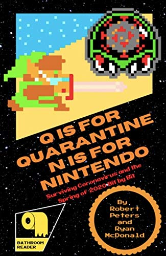 Q is for Quarantine N is for Nintendo : Surviving Coronavirus and the Spring of 2020 bit by bit