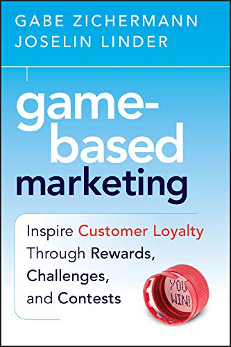 Game-Based Marketing: Inspire Customer Loyalty Through Rewards, Challenges, and Contests (English Edition)