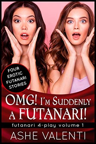 OMG! I'm Suddenly a Futanari! (Futanari 4-Play Book 1)
