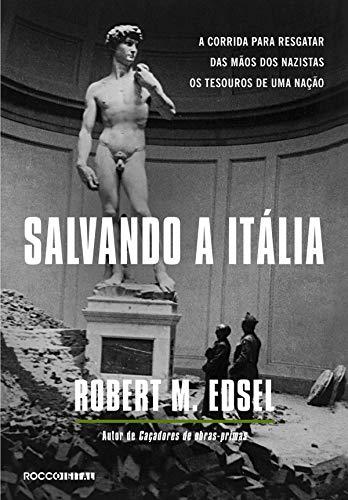 Salvando a Itália: A corrida para resgatar das mãos dos nazistas os tesouros de uma nação