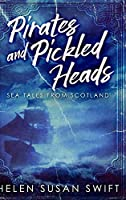 Pirates and Pickled Heads: Large Print Hardcover Edition