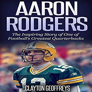 Aaron Rodgers     The Inspiring Story of One of Football's Greatest Quarterbacks              By:                                                                                                                                 Clayton Geoffreys                               Narrated by:                                                                                                                                 Richard Wayne Stageman                      Length: 1 hr and 17 mins     1 rating     Overall 3.0