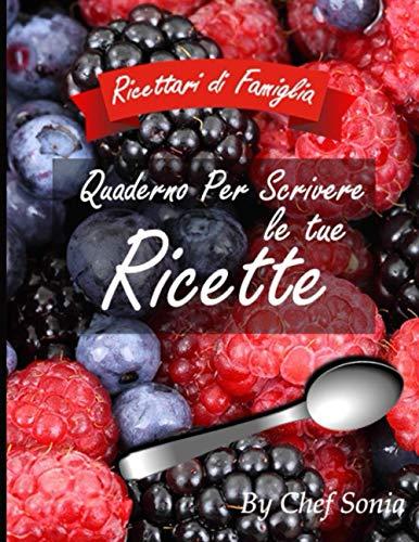 Quaderno Per Scrivere Le Tue Recette: 100 Ricette - Formato A5 – Metodo Di Scrittura Originale E...