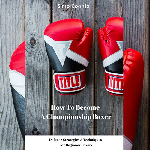 How to Become a Championship Boxer: Defense Strategies & Techniques for Beginner Boxers                   By:                                                                                                                                 Simo Koontz                               Narrated by:                                                                                                                                 Joseph Tabler                      Length: 32 mins     Not rated yet     Overall 0.0