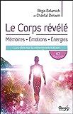 Le Corps révélé - Mémoires - Emotions - Energies - Les clés de la reprogrammation