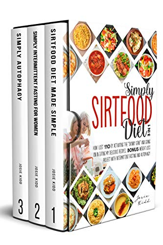 SIMPLY Sirtfood Diet: 3 IN 1 - How I Lost 110 Pounds by Activating the 'Skinny Gene' and Going on in Eating My Delicious Recipes. Bonus: Weight Loss Project with Intermittent Fasting and Autophagy