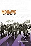 Mohawk Interruptus: Political Life Across the Borders of Settler States