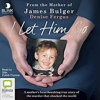 I Let Him Go                   By:                                                                                                                                 Denise Fergus                               Narrated by:                                                                                                                                 Siân Polhill-Thomas                      Length: 6 hrs and 36 mins     471 ratings     Overall 4.8