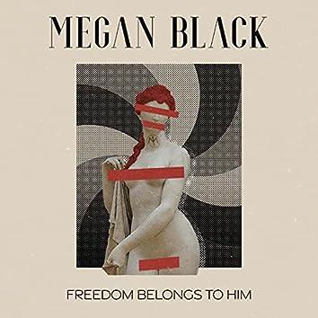 Freedom Belongs to Him