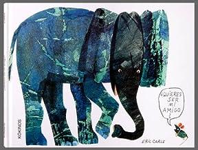 Eric Carle - Spanish: Quieres Ser Mi Amigo? (Spanish Edition)