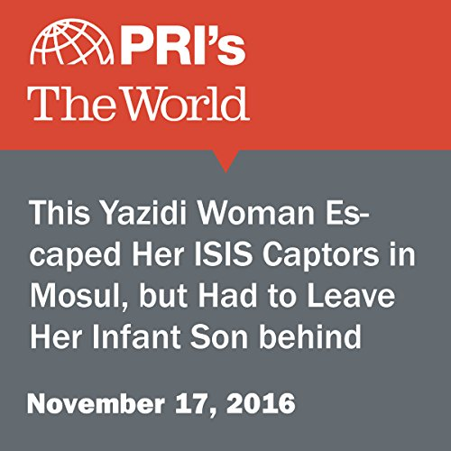 This Yazidi Woman Escaped Her ISIS Captors in Mosul, but Had to Leave Her Infant Son Behind audiobook cover art