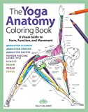 The Yoga Anatomy Coloring Book: A Visual Guide to Form, Function, and Movement (Volume 1)