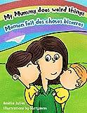 My Mummy does weird things / Maman fait des choses bizarres: Bilingual children's picture book French-English - Livre illustré pour enfants, bilingue Français-Anglais