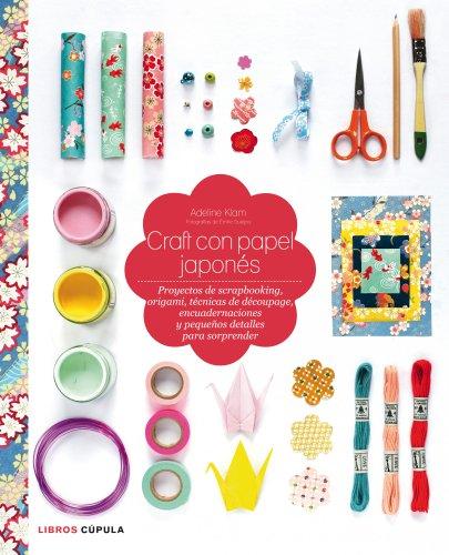 Craft con papel japonés: Proyectos de scrapbooking, origami, técnicas de découpage, encuadernaciones y pequeños detalles para sorprender (Hobbies)