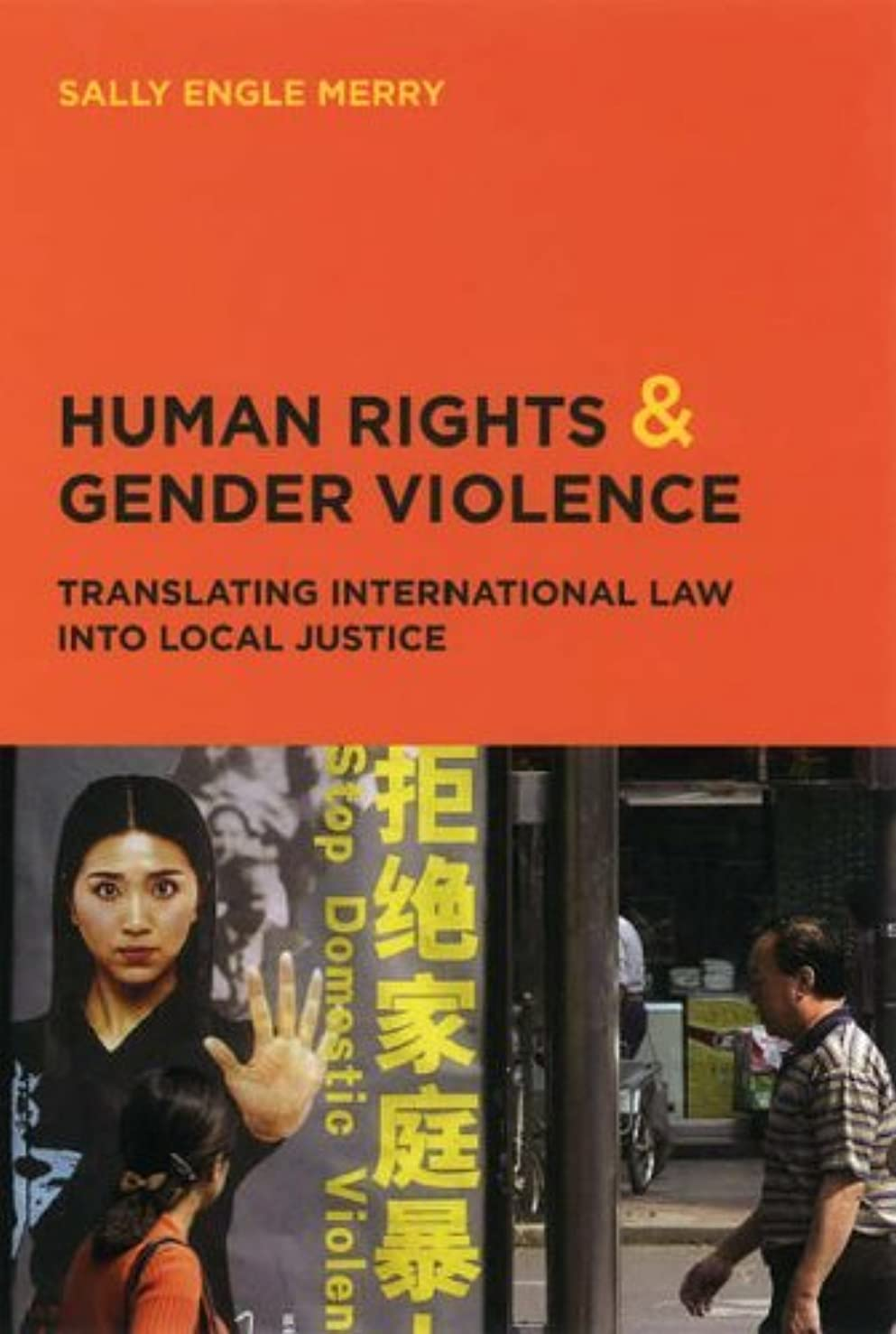 [ Human Rights and Gender Violence: Translating International Law Into Local Justice[ HUMAN RIGHTS AND GENDER VIOLENCE: TRANSLATING INTERNATIONAL LAW INTO LOCAL JUSTICE ] By Merry, Sally Engle ( Author )Dec-15-2005 Paperback