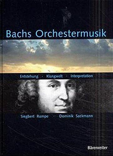 Bachs Orchestermusik. Entstehung - Klangwelt - Interpretation: Entstehung - Klangwelt - Interpretation. Ein Handbuch