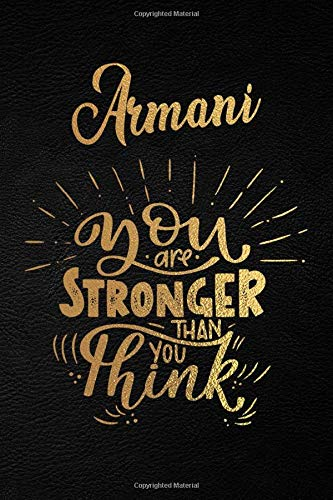 Armani You Are Stronger Than You Think: Personalized Initial Name Writing Journal / Notebook for Girls and Women. Perfect Uplifting & Inspirational ... Design. (Uplifting Armani Journal, Band 1)