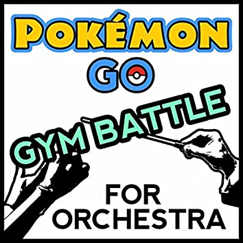 """Gym Battle (From """"Pokemon Go"""") [For Orchestra]"""