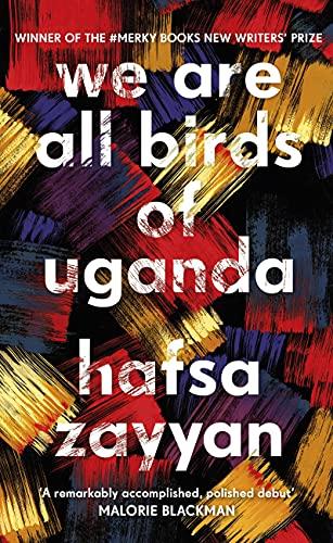 We Are All Birds Of Uganda by Hafsa Zayyan