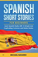 Spanish Short Stories for Beginners: Learn Spanish Easily with 12 Simple and Captivating Common and Noble Stories